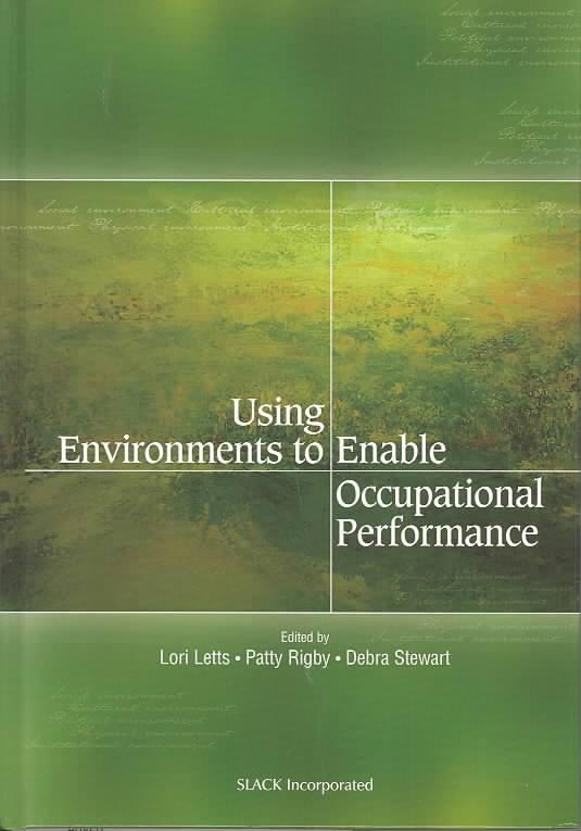 Using Environment to Enable Occupational Performance By Letts, Lori (EDT)/ Stewart, Debra/ Rigby, Patty (EDT)/ Stewart, Debra (EDT)
